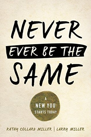 Never Ever Be The Same  by  Kathy Collard Miller