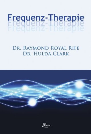 Frequenz-Therapie Dr. Raymond Royal Rife