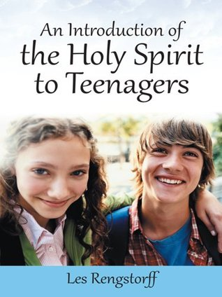 An Introduction of the Holy Spirit to Teenagers  by  Les Rengstorff