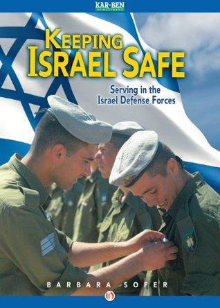 Keeping Israel Safe: Serving in the Israel Defense Forces  by  Barbara Sofer