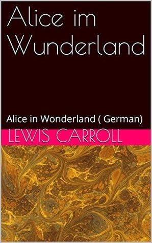 Alice im Wunderland: Alice in Wonderland Lewis Carroll