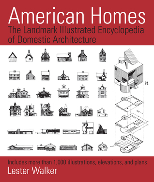 American Homes: The Landmark Illustrated Encyclopedia of Domestic Architecture Lester Walker