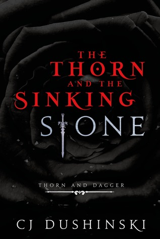 The Thorn and the Sinking Stone C.J. Dushinski