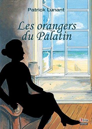 Les orangers du Palatin  by  Patrick Lunant