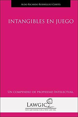 Los intangibles en Juego: El negocio del futbol (Compendio de propiedad intelectual nº 6)  by  ALDO RICARDO RODRIGUEZ CORTES