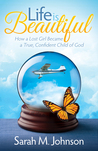 Life is Beautiful: How a Lost Girl Became a True, Confident Child of God
