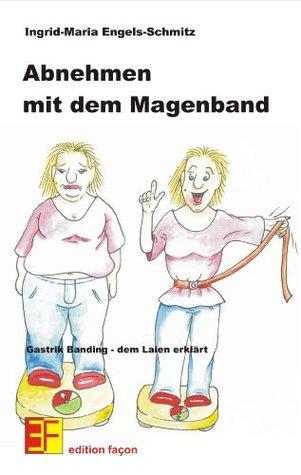 Abnehmen mit dem Magenband - Gastrik Banding, dem Laien erklärt  by  Ingrid-Maria Engels-Schmitz