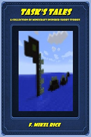 Tasks Tales: A Collection of Minecraft Inspired Short Stories  by  F. MIkel Rice