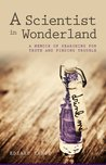 A Scientist in Wonderland: A Memoir for Truth and Finding Trouble