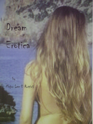 Dream Erotica Major Lee E Rottick