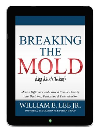Breaking The Mold: WHY WASTE TALENT?  by  William Lee Jr.