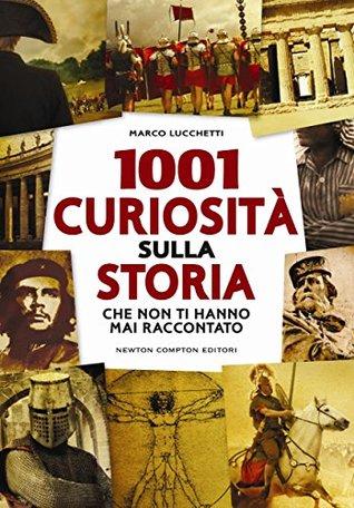 1001 curiosità sulla storia che non ti hanno mai raccontato Marco Lucchetti