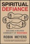 Spiritual Defiance: Building a Beloved Community of Resistance