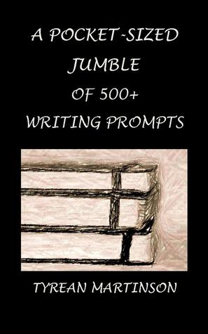 A Pocket-Sized Jumble of 500+ Writing Prompts by Tyrean Martinson