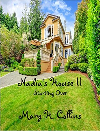 Nadias House II: Starting Over  by  Mary H. Collins