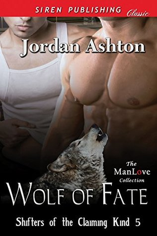 Wolf of Fate [Shifters of the Claiming Kind 5]  by  Jordan Ashton