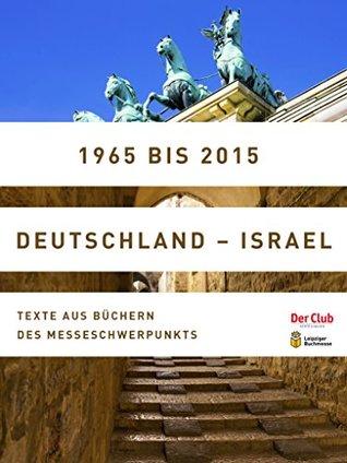 1965 bis 2015. Deutschland - Israel: Leseproben deutscher und israelischer Autoren  by  Christiane Munsberg