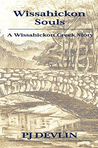 Wissahickon Souls: A Wissahickon Creek Story (Wissahickon Creek Stories Book 1)  by  PJ Devlin