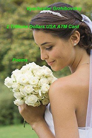 2 Trillions Dollars USA ATM Card: Poems Vyacheslav Grzhibovskiy