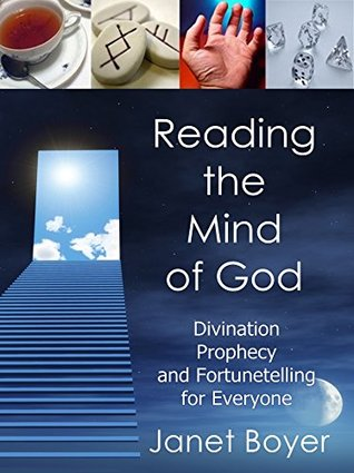 Reading the Mind of God: Divination, Prophecy and Fortunetelling for Everyone  by  Janet Boyer