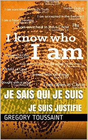 Je Suis Justifié: Je Sais Qui Je Suis Gregory Toussaint