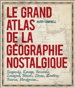 Le grand atlas de la géographie nostalgique  by  Harry Campbell
