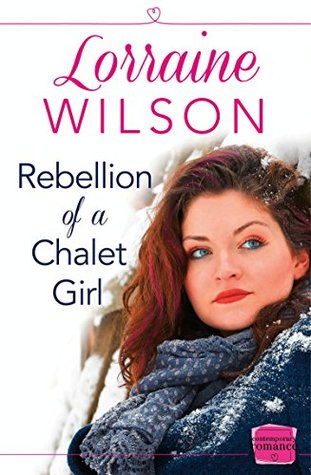 Rebellion of a Chalet Girl: HarperImpulse Contemporary Romance (A Novella)