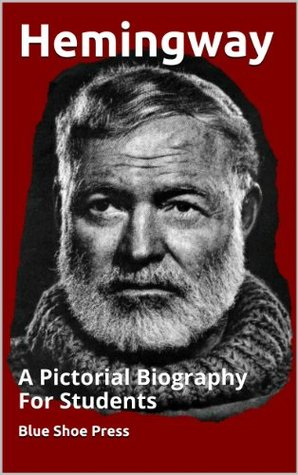 Hemingway A Pictorial Biography for Students  by  The Editors of Blue Shoe Press