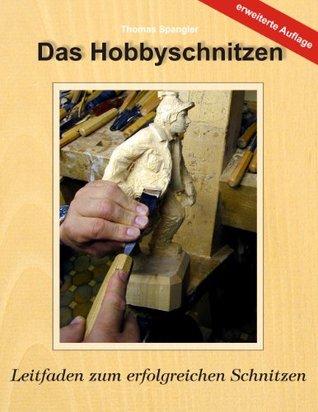 Das Hobbyschnitzen: Leitfaden zum erfolgreichen Schnitzen  by  Thomas Spangler