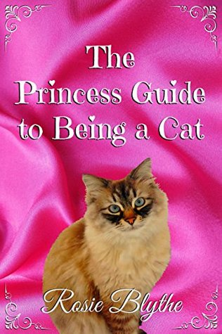 The Princess Guide to Being a Cat (The Princess Guide to Life)