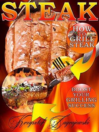 Steak: How to Grill Steak krzysztof zagrajewski