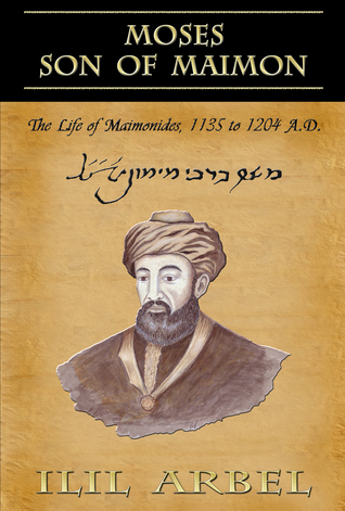 Moses Son of Maimon: The Life of Maimonides 1135 to 1204 A.D.
