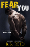 Fear You (Broken Love, #2)