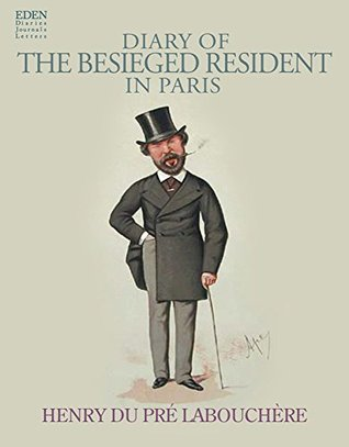 Diary of The Besieged Resident in Paris (Annotated) Henry Labouchere