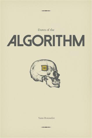 Dawn of the Algorithm by Yann Rousselot