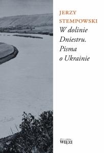 W dolinie Dniestru. Pisma o Ukrainie  by  Jerzy Stempowski