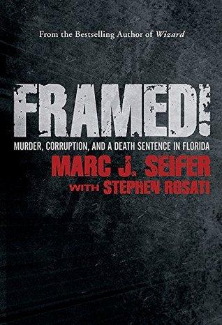 Framed!  Murder, Corruption and a Death Sentence in Florida  - Marc J. Seifer, Stephen Rosati