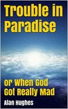 Trouble in Paradise: or When God Got Really Mad