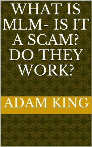 What Is MLM- Is It A Scam? Do They Work? Adam King