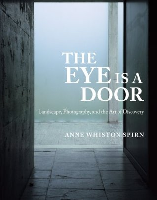 The Eye Is a Door Landscape Photography and the Art Anne Whiston Spirn