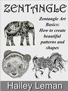 Zentangle: Zentangle Art Basics: How to create beautiful patterns and shapes