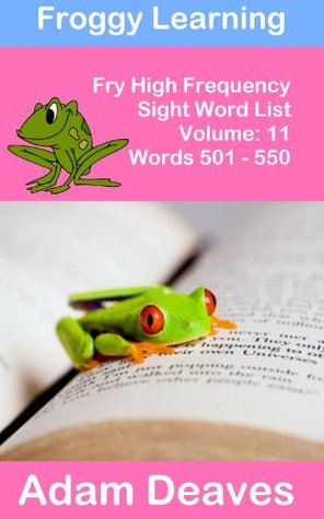 Froggy Fry 501 to 550 High Frequency Sight Word List - Vol. 11 Adam Deaves