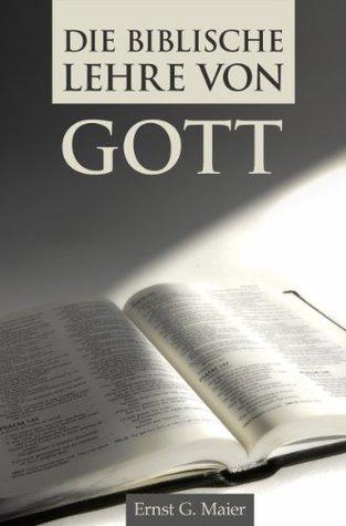 Die biblische Lehre von Gott Ernst G. Maier