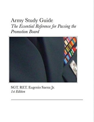 Army Study Guide: The Essential Reference for Passing the Promotion Board Eugenio Saenz