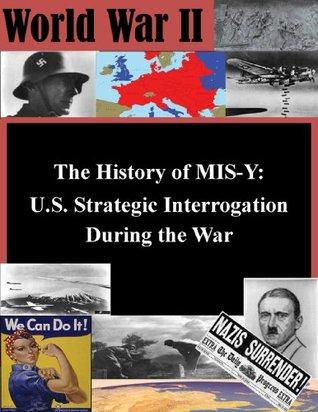 The History of MIS-Y: U.S. Strategic Interrogation During the War (World War II Book 1) Steven M. Kleiman