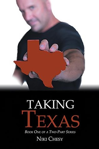 Taking Texas: Book One of a Two-Part Series Niki Chesy