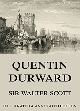 Quentin Durward: Extended Annotated & Illustrated Edition  by  Walter Scott
