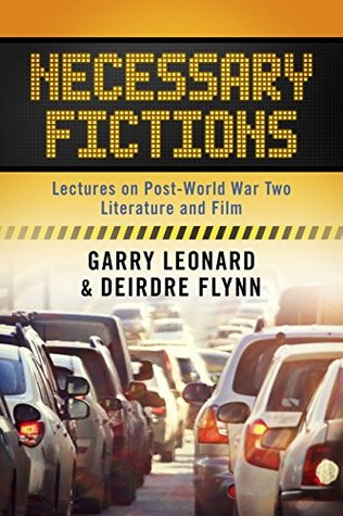 Necessary Fictions: Lectures on Post-World War Two Literature and Film  by  Garry Leonard