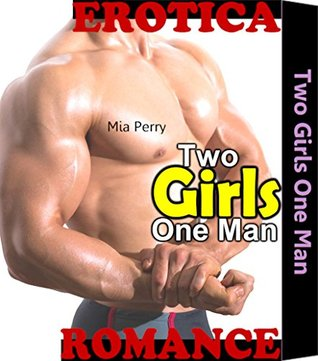 Two Girls One Man: Hot Sensual girls Handsome Renter Taboo Erotic Romance Love Encounter Short Erotica Sex Story Book Mia Perry