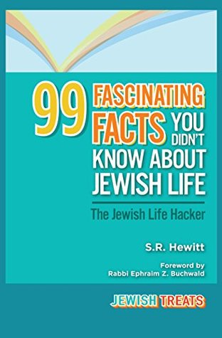 99 Fascinating Facts You Didnt Know About Jewish Life: The Jewish Life Hacker  by  S.R. Hewitt